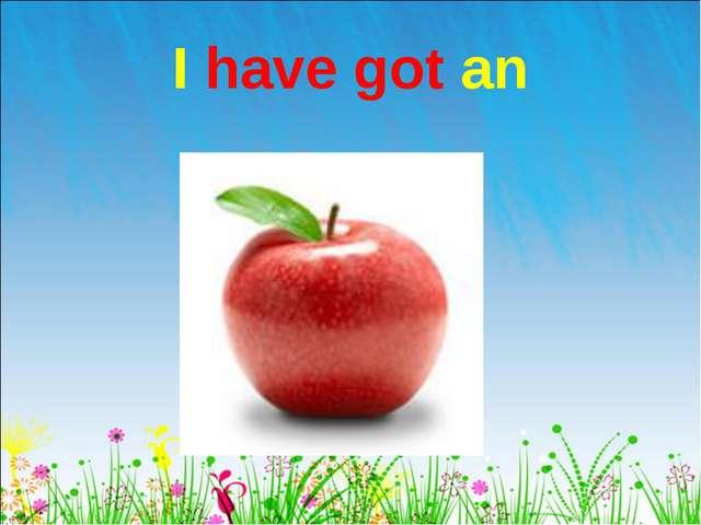 I have got an