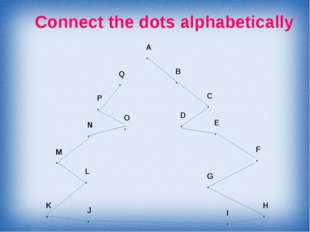 Connect the dots alphabetically A . B . C . D . E . F . G . H . I . J . K . L