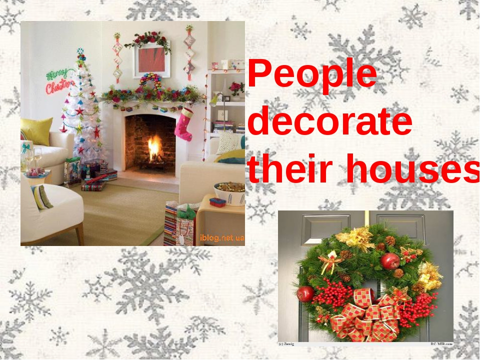People decorate their houses.