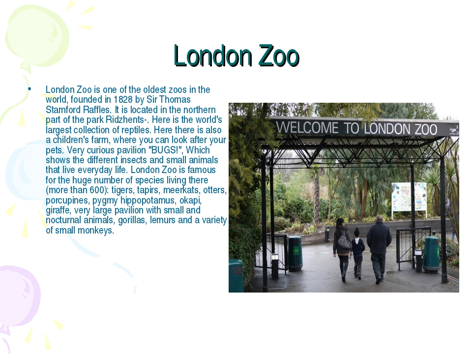 London Zoo London Zoo is one of the oldest zoos in the world, founded in 1828...