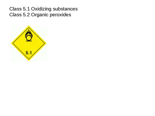 Class 5.1 Oxidizing substances Class 5.2 Organic peroxides