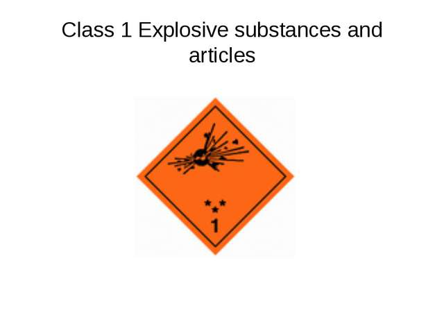 Class 1 Explosive substances and articles