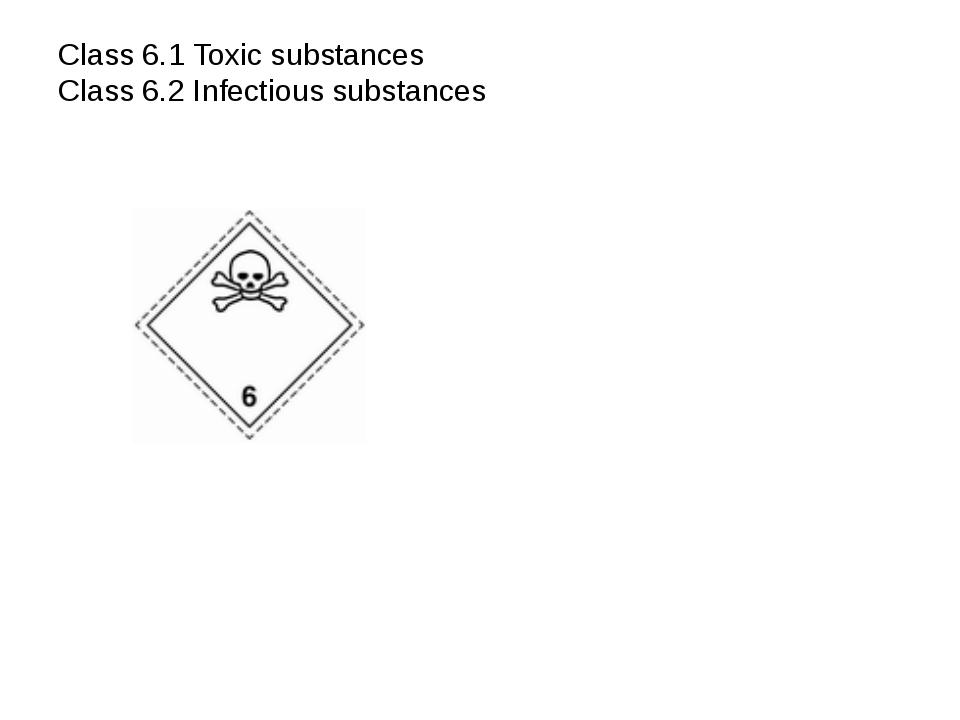 Class 6.1 Toxic substances Class 6.2 Infectious substances