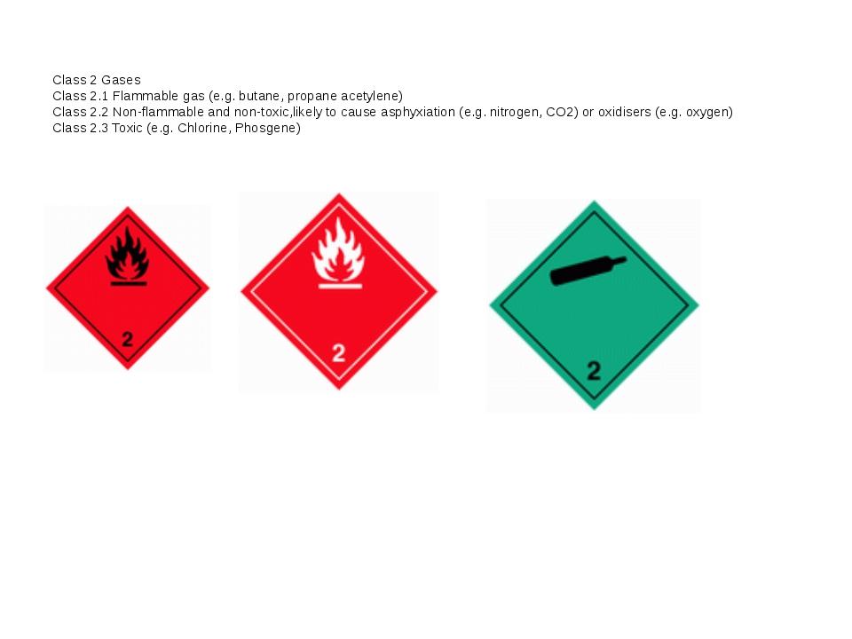 Class 2 Gases Class 2.1 Flammable gas (e.g. butane, propane acetylene) Class...