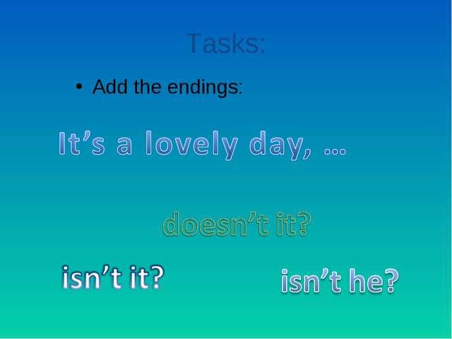 Tasks: Add the endings: