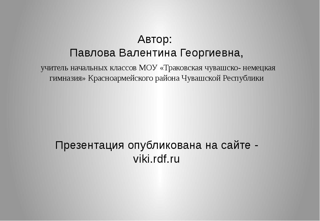 Автор: Павлова Валентина Георгиевна, учитель начальных классов МОУ «Траковска...