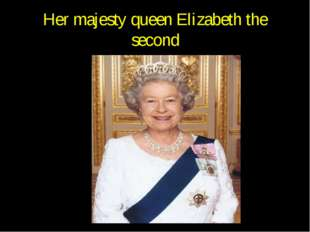 Her majesty queen Elizabeth the second