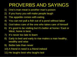 PROVERBS AND SAYINGS One's man meat is another man's poison If you hurry you