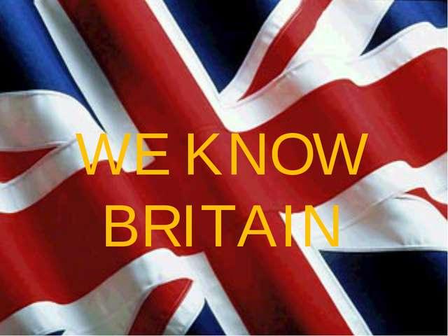 WE KNOW BRITAIN