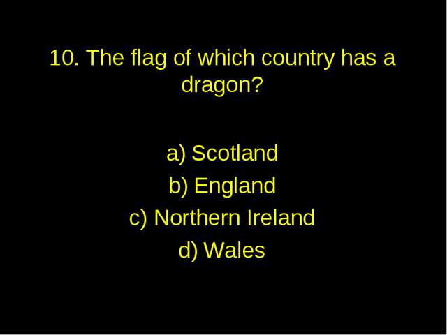 10. The flag of which country has a dragon? Scotland England Northern Ireland...