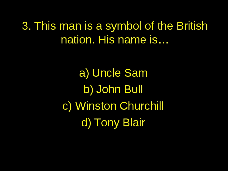 3. This man is a symbol of the British nation. His name is… Uncle Sam John Bu...