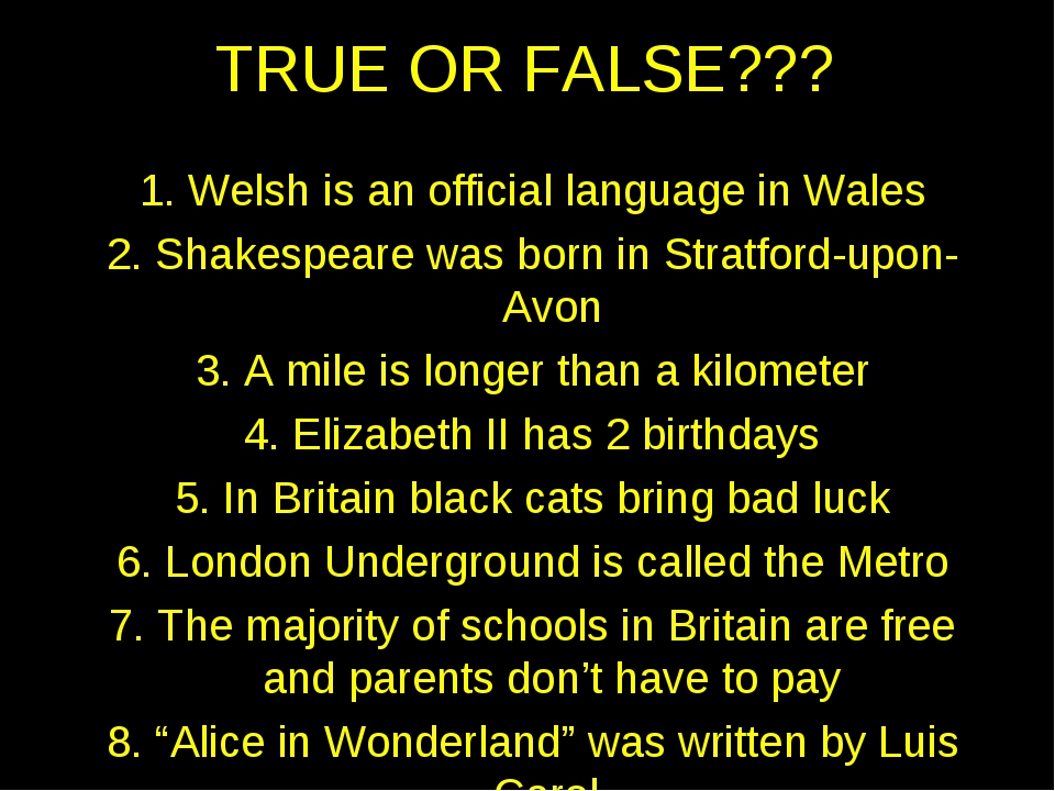 TRUE OR FALSE??? 1. Welsh is an official language in Wales 2. Shakespeare was...