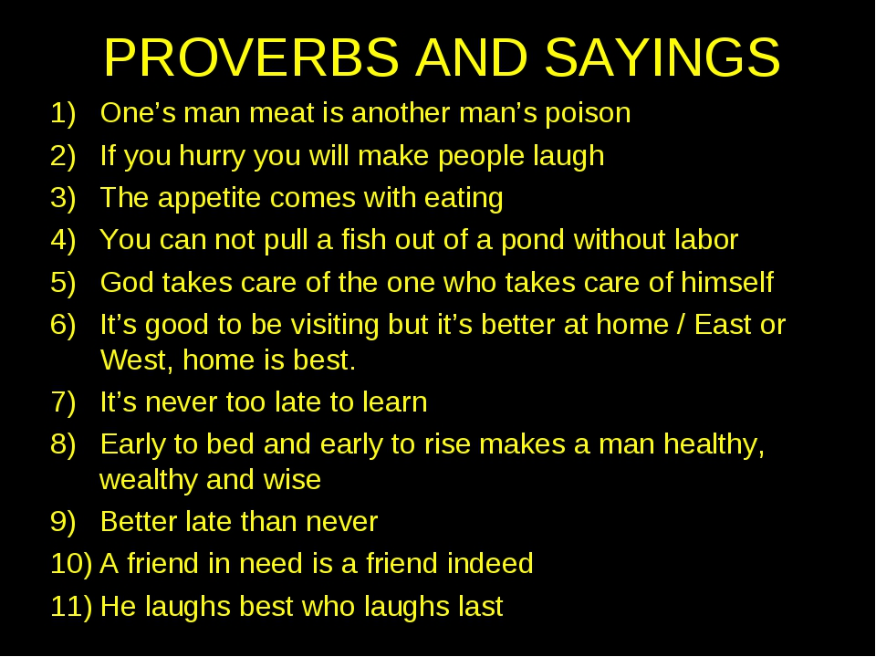 PROVERBS AND SAYINGS One's man meat is another man's poison If you hurry you...