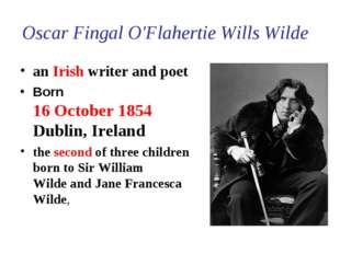 Oscar Fingal O'Flahertie Wills Wilde anIrish writerandpoet Born 16 Octobe