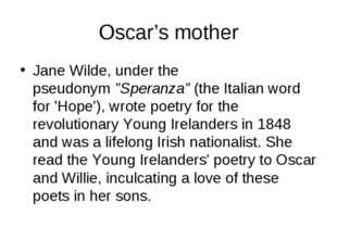 "Oscar's mother Jane Wilde, under the pseudonym""Speranza""(the Italian word f"