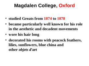 Magdalen College, Oxford studiedGreatsfrom 1874 to 1878 became particularly