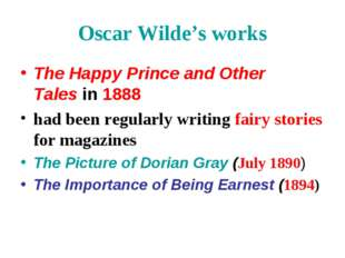 Oscar Wilde's works The Happy Prince and Other Talesin 1888 had been regular
