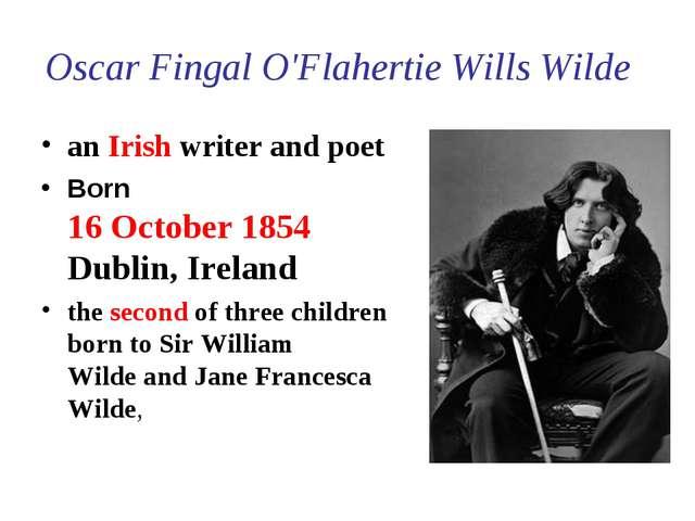 Oscar Fingal O'Flahertie Wills Wilde anIrish writerandpoet Born 16 Octobe...
