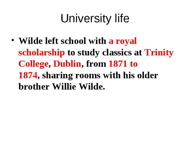 University life Wilde left school with a royal scholarship to study classics...