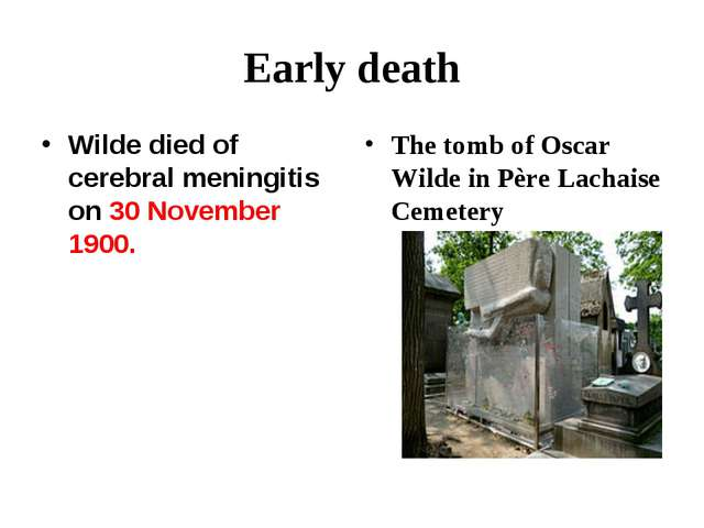 Early death Wilde died of cerebralmeningitison 30 November 1900. The tomb o...