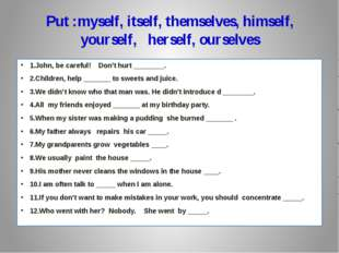 Put :myself, itself, themselves, himself, yourself,   herself, ourselves 1.J