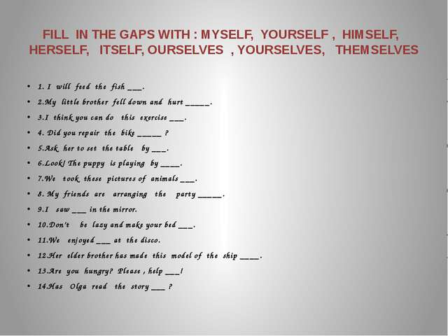 FILL  IN THE GAPS WITH : MYSELF,  YOURSELF ,  HIMSELF,   HERSELF,   ITSELF, O...