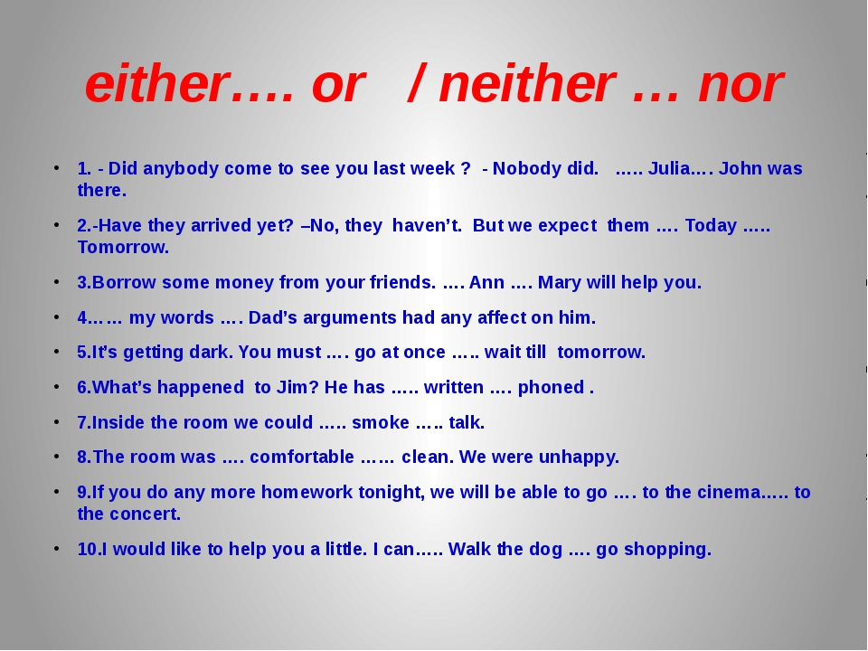 either…. or   / neither … nor 1. - Did anybody come to see you last week ?...