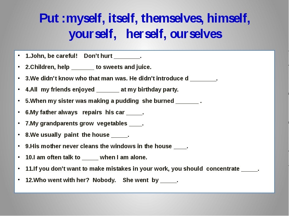 Put :myself, itself, themselves, himself, yourself,   herself, ourselves 1.J...