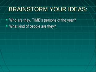 BRAINSTORM YOUR IDEAS: Who are they, TIME's persons of the year? What kind of