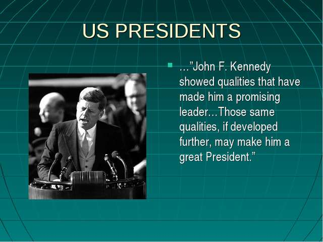 """US PRESIDENTS …""""John F. Kennedy showed qualities that have made him a promisi..."""
