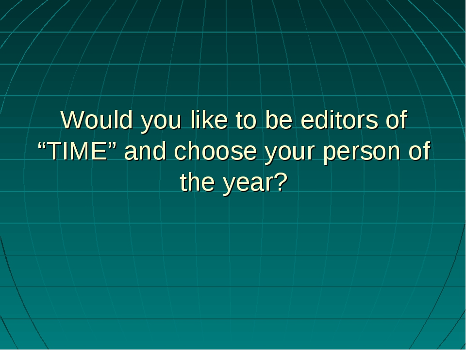 """Would you like to be editors of """"TIME"""" and choose your person of the year?"""