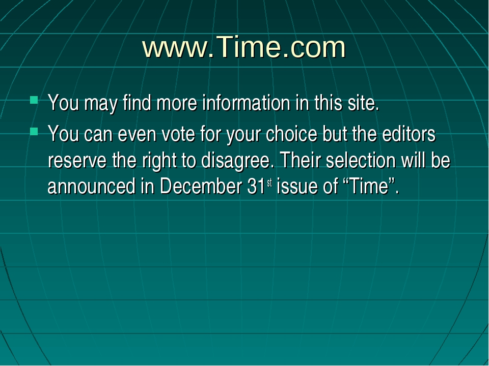 www.Time.com You may find more information in this site. You can even vote fo...