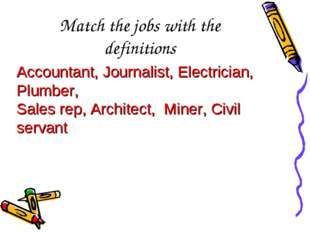 Match the jobs with the definitions Accountant, Journalist, Electrician, Plum