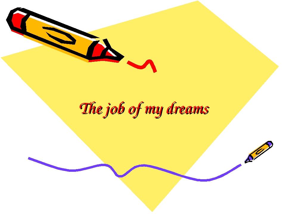 The job of my dreams