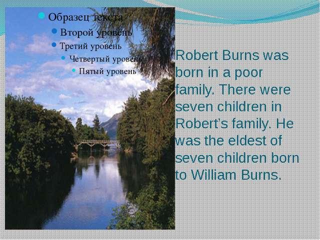 Robert Burns was born in a poor family. There were seven children in Robert's...