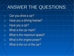 ANSWER THE QUESTIONS: Can you drive a car? Have you a driving license? Have y