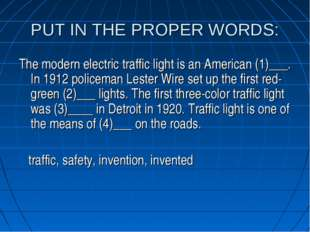 PUT IN THE PROPER WORDS: The modern electric traffic light is an American (1)