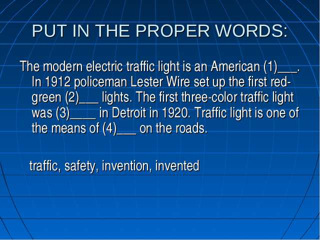 PUT IN THE PROPER WORDS: The modern electric traffic light is an American (1)...