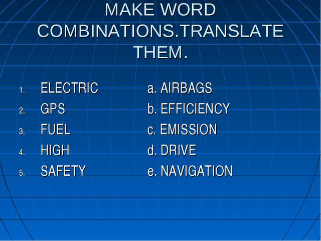 MAKE WORD COMBINATIONS.TRANSLATE THEM. ELECTRICa. AIRBAGS GPSb. EFFICIEN...