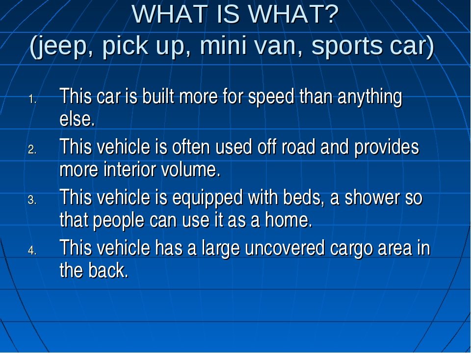 WHAT IS WHAT? (jeep, pick up, mini van, sports car) This car is built more fo...