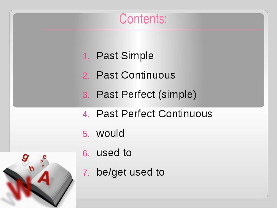 Contents: Past Simple Past Continuous Past Perfect (simple) Past Perfect Cont...
