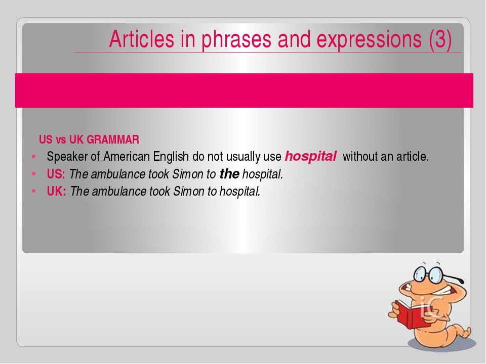 Articles in phrases and expressions (3) Speaker of American English do not us...