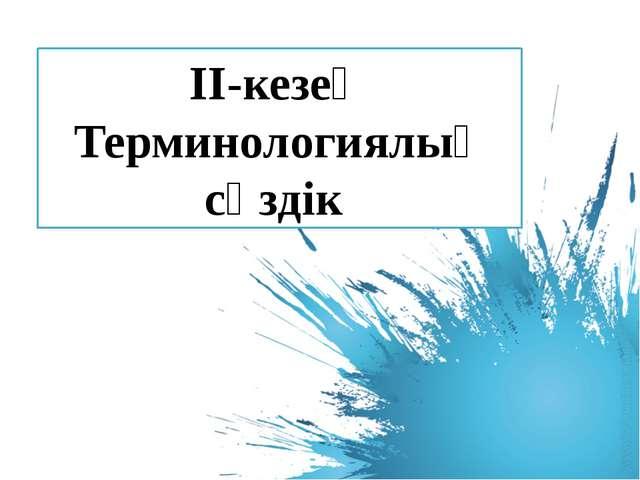 ІІ-кезең Терминологиялық сөздік