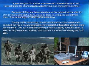 It was designed to survive a nuclear war. Information sent over internet tak