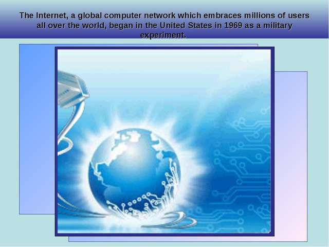 The Internet, a global computer network which embraces millions of users all...