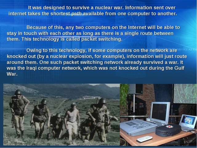 It was designed to survive a nuclear war. Information sent over internet tak...