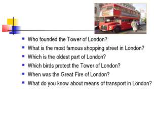 Who founded the Tower of London? What is the most famous shopping street in L
