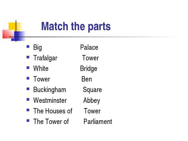 Match the parts Big Palace Trafalgar Tower White Bridge Tower Ben Buckingham...