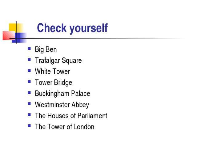 Check yourself Big Ben Trafalgar Square White Tower Tower Bridge Buckingham...