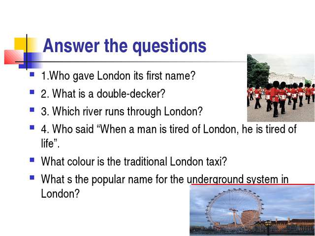 Answer the questions 1.Who gave London its first name? 2. What is a double-de...